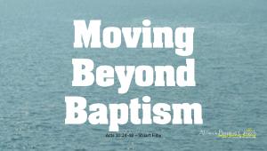 Moving Beyond Baptism  (September 2015)